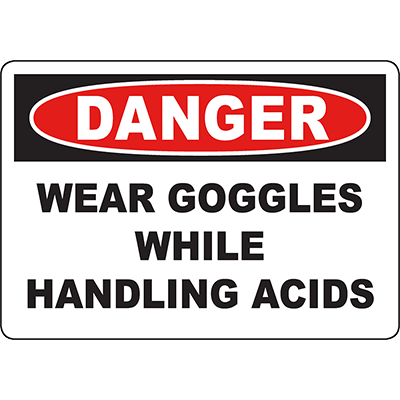 DANGER Wear Goggles While Handling Acids Sign