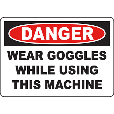 DANGER Wear Goggles While Using This Machine Sign