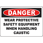 DANGER Wear Protective Safety Equipment When Handling Caustic Sign