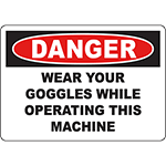 DANGER Wear Your Goggles While Operating This Machine Sign