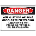 DANGER You Must Use Welding Goggles Sign