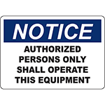 NOTICE Authorized Persons Only Shall Operate This Equipment Sign