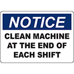 NOTICE Clean Machine At The End Of Each Shift Sign