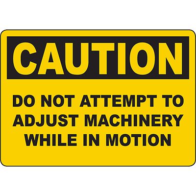 CAUTION Do Not Attempt To Adjust Machinery While In Motion Sign