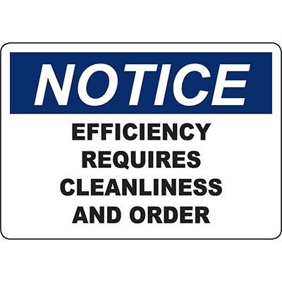 NOTICE Efficiency Requires Cleanliness And Order Sign