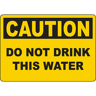 CAUTION Do Not Drink This Water Sign
