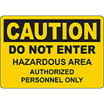 CAUTION Do Not Enter Hazardous Area Authorized Personnel Only Sign