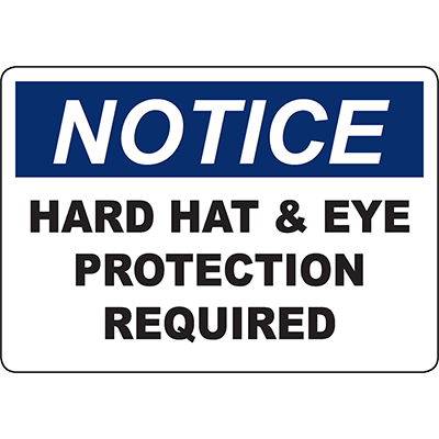 NOTICE Hard Hat & Eye Protection Required Sign