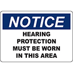 NOTICE Hearing Protection Must Be Worn In This Area Sign