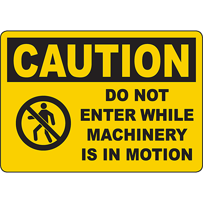 CAUTION Do Not Enter When Machinery In Motion Sign