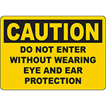 CAUTION Do Not Enter Without Wearing Eye And Ear Protection Sign