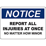 NOTICE Report All Injuries At Once No Matter How Minor Sign