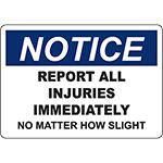 NOTICE Report All Injuries Immediately No Matter How Slight Sign