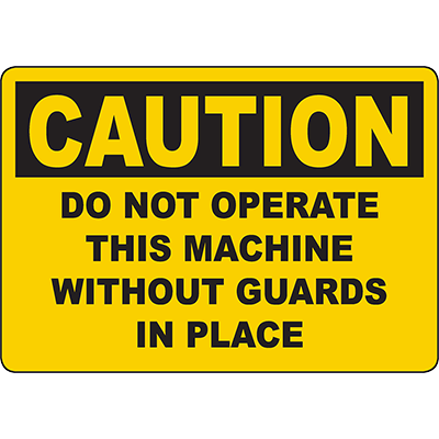 CAUTION Do Not Operate This Machine Without Guards In Place Sign