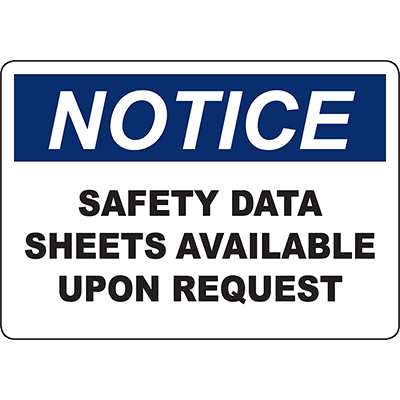 NOTICE Safety Data Sheets Available Upon Request Sign