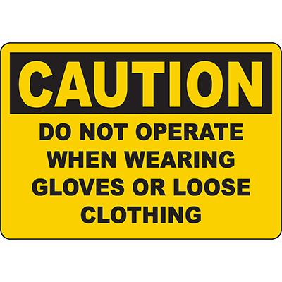 CAUTION Do Not Operate When Wearing Gloves Or Loose Clothing Sign