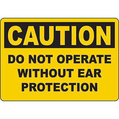 CAUTION Do Not Operate Without Ear Protection Sign