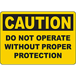 CAUTION Do Not Operate Without Proper Protection Sign