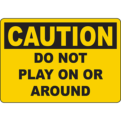 CAUTION Do Not Play On Or Around Sign