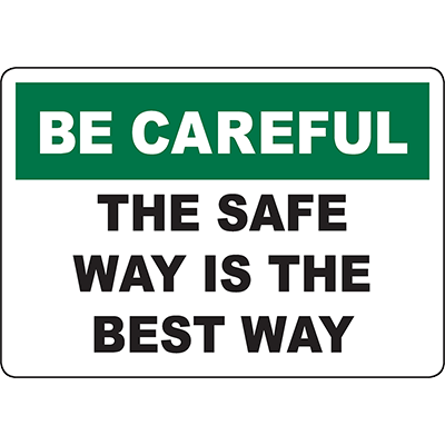 BE CAREFUL The Safe Way Is The Best Way Sign