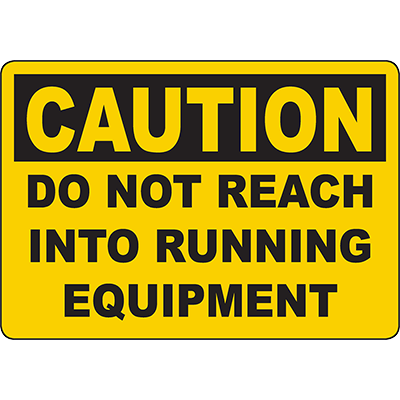 CAUTION Do Not Reach Into Running Equipment Sign