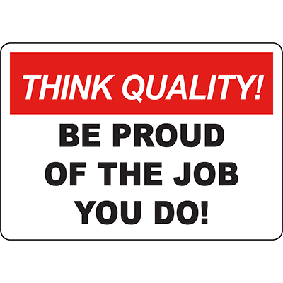THINK QUALITY Be Proud Of The Job You Do! Sign