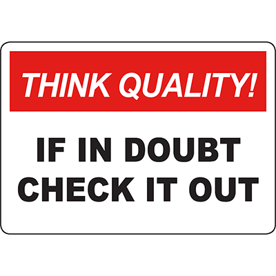 THINK QUALITY If In Doubt Check It Out Sign