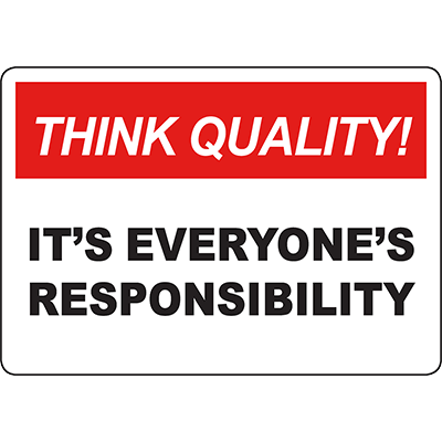 THINK QUALITY It'S Everyone'S Responsibility Sign