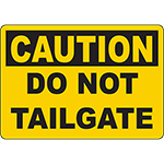 CAUTION Do Not Tailgate Sign