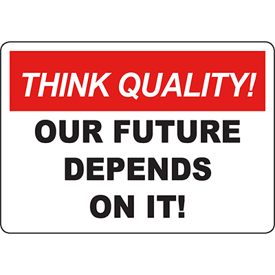 THINK QUALITY Our Future Depends On It! Sign