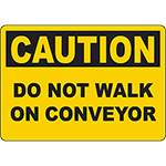 CAUTION Do Not Walk On Conveyor Sign