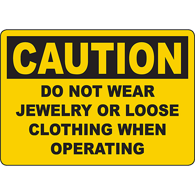 CAUTION Do Not Wear Jewelry Or Loose Clothing Sign