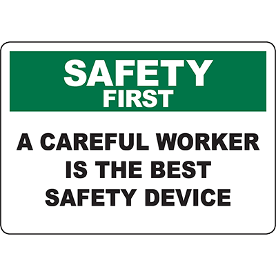 SAFETY FIRST A Careful Worker Is The Best Safety Device Sign