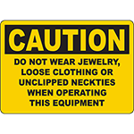 CAUTION Do Not Wear Jewelry, Unclipped Neckties When Operating Sign