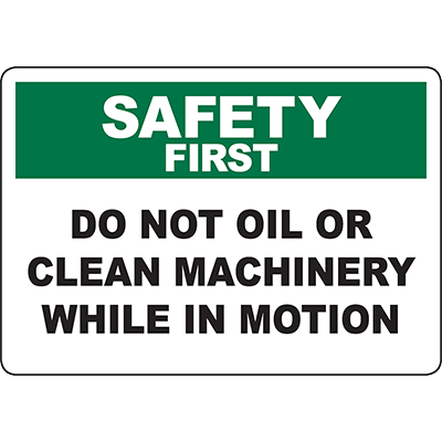 SAFETY FIRST Do Not Oil Or Clean Machinery While In Motion Sign