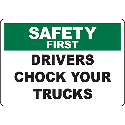 SAFETY FIRST Drivers Chock Your Trucks Sign