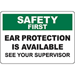 SAFETY FIRST Ear Protection Is Available See Your Supervisor Sign