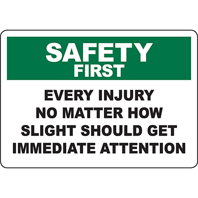 SAFETY FIRST Every Injury Should Get Attention Sign