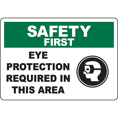 SAFETY FIRST Eye Protection Required In This Area Sign
