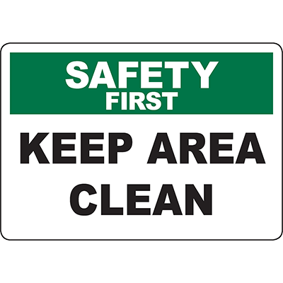 SAFETY FIRST Keep Area Clean Sign