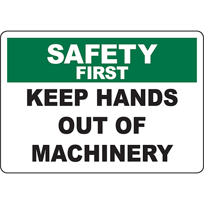 SAFETY FIRST Keep Hands Out Of Machinery Sign