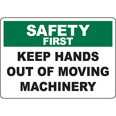 SAFETY FIRST Keep Hands Out Of Moving Machinery Sign