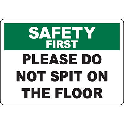 SAFETY FIRST Please Do Not Spit On The Floor Sign