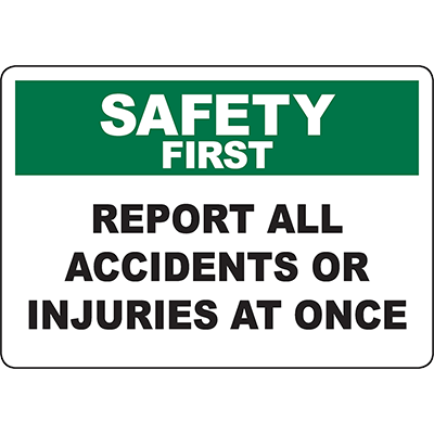 SAFETY FIRST Report All Accidents Or Injuries At Once Sign