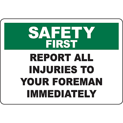 SAFETY FIRST Report All Injuries To Your Foreman Immediately Sign