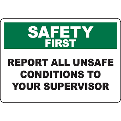 SAFETY FIRST Report All Unsafe Conditions To Your Supervisor Sign