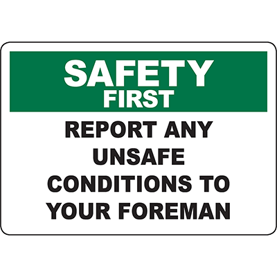 SAFETY FIRST Report Any Unsafe Conditions To Your Foreman Sign
