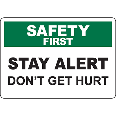 SAFETY FIRST Stay Alert Don'T Get Hurt Sign