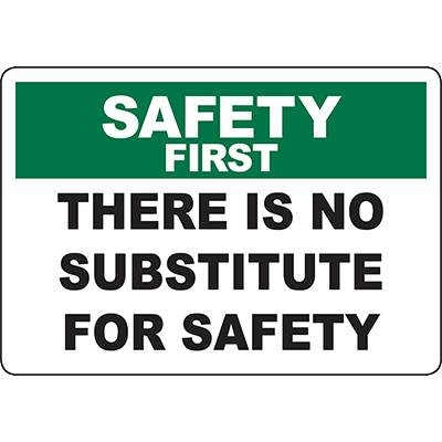 SAFETY FIRST There Is No Substitute For Safety Sign