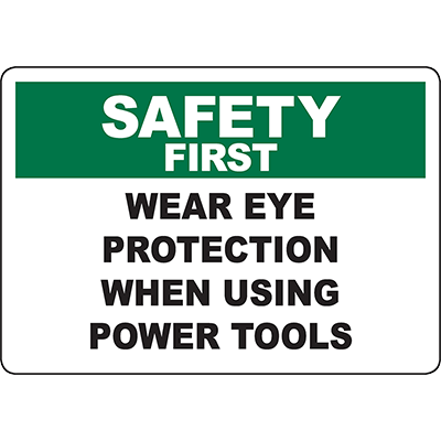 SAFETY FIRST Wear Eye Protection When Using Power Tools Sign